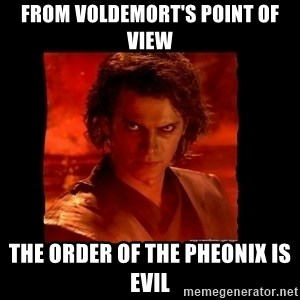 Perspective Analyst Anakin - from Voldemort's point of view the order of the pheonix is evil