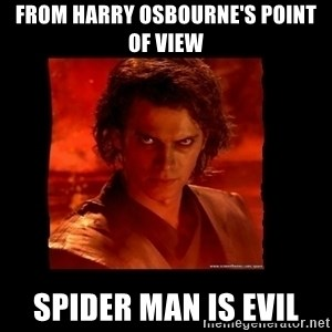 Perspective Analyst Anakin - from harry osbourne's point of view spider man is evil