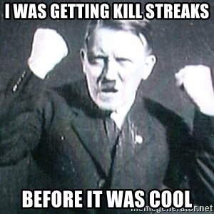 Successful Hitler - i was getting kill streaks before it was cool