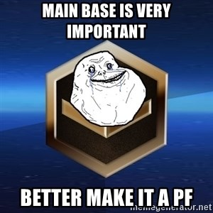 Forever Bronze - Main base is very important  better make it a pf