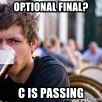 The Lazy College Senior - optional final? c is passing