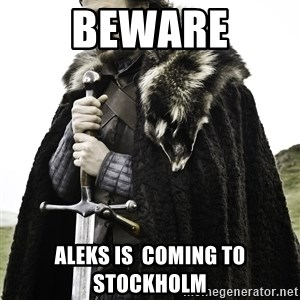 Sean Bean Game Of Thrones - BEWARE Aleks is  coming to stockholm