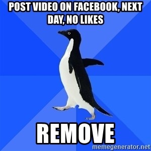 Socially Awkward Penguin - Post video on facebook, next day, no likes remove