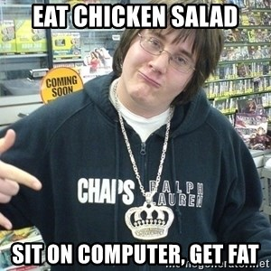 Cool Guy Gamer - Eat chicken salad Sit on computer, get fat