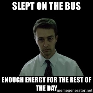 Sleepless - slept on the bus enough energy for the rest of the day