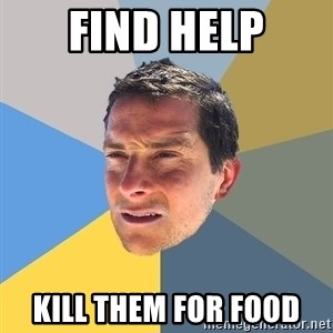 Bear Grylls - find help kill them for food