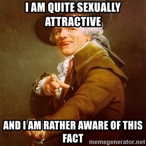 Joseph Ducreux - I am quite sexually attractive and I am rather aware of this fact