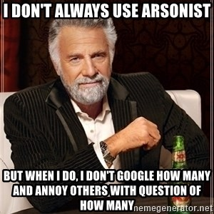 Dos Equis Guy gives advice - i don't always use arsonist but when i do, i don't google how many and annoy others with question of how many