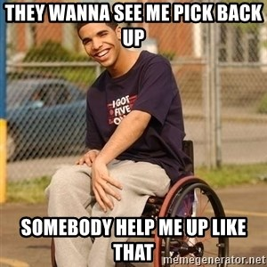 Drake Wheelchair - They wanna see me pick back up somebody help me up like that