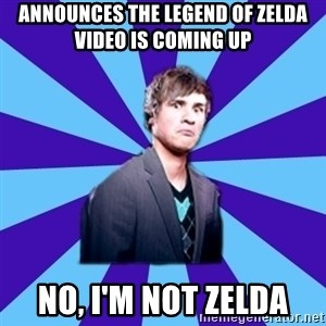 TheDisapprovingAnthony - Announces the legend of zelda video is coming up no, i'm not zelda