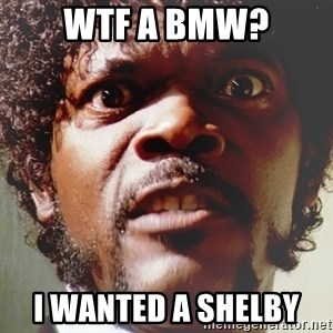 Mad Samuel L Jackson - WTF A BMW? I WANTED A SHELBY