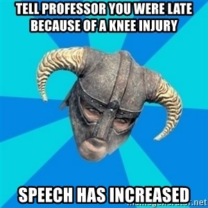 skyrim stan - TELL PROFESSOR YOU WERE LATE BECAUSE OF A KNEE INJURY  speech has increased