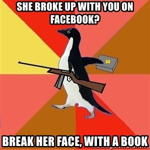 Socially Fed Up Penguin - She broke up with you on facebook? Break her face, with a book