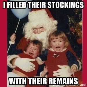 Vengence Santa - i filled their stockings with their remains