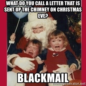 Vengence Santa - What do you call a letter that is sent up the chimney on Christmas eve? blackmail