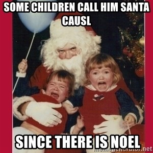 Vengence Santa - Some children call him Santa Causl  since there is Noel