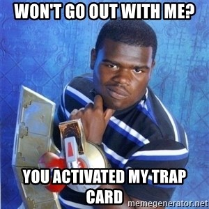 yugioh - won't go out with me? you activated my trap card