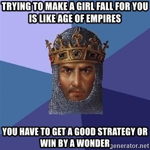 Age Of Empires - trying to make a girl fall for you is like age of empires you have to get a good strategy or win by a wonder