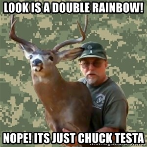 Chuck Testa Nope - LOOK IS A DOUBLE RAINBOW! NOPE! Its just Chuck Testa