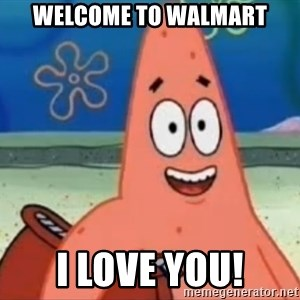 Happily Oblivious Patrick - welcome to walmart i love you!