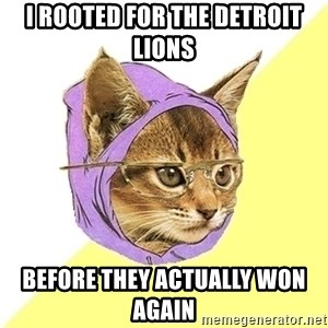 Hipster Kitty - I rooted for the Detroit Lions Before They actually won Again