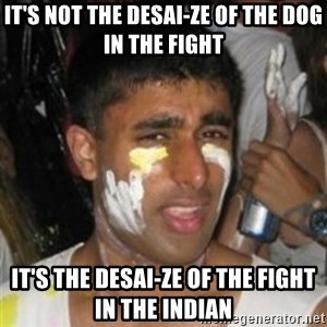 Krazy Kapil - It's not the desai-ze of the dog in the fight It's the desai-ze of the fight in the indian