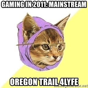 Hipster Cat - gaming in 2011: mainstream oregon trail 4lyfe