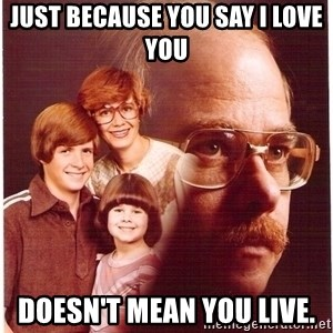 Family Man - Just because you say I love you Doesn't mean you live.