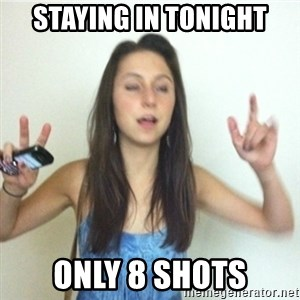 Alcoholic Jenn - staying in tonight only 8 shots