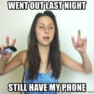 Alcoholic Jenn - went out last night still have my phone