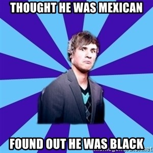 TheDisapprovingAnthony - thought he was mexican found out he was black