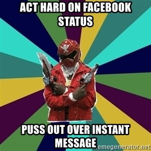 Kisuke D. Nara, the Super Sentai Keyboard Warrior - Act hard on facebook status puss out over instant message