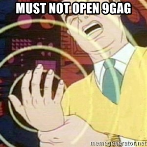 must not fap - MUST NOT OPEN 9GAG