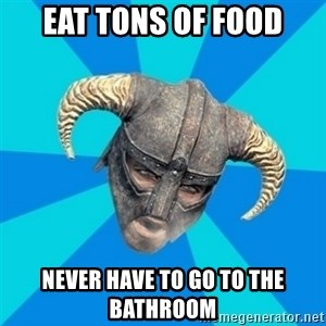 skyrim stan - eat tons of food never have to go to the bathroom