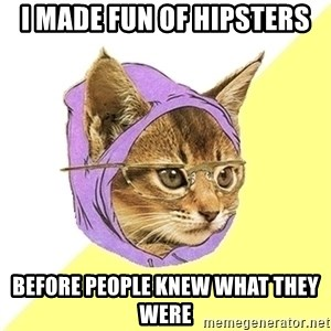 Hipster Kitty - I made fun of hipsters before people knew what they were