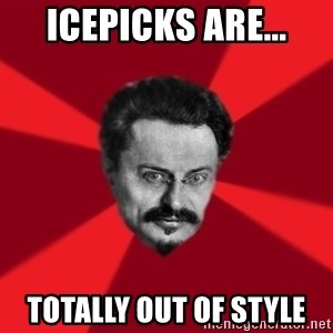 Trotsky Want More Crackers - Icepicks are... Totally out of style