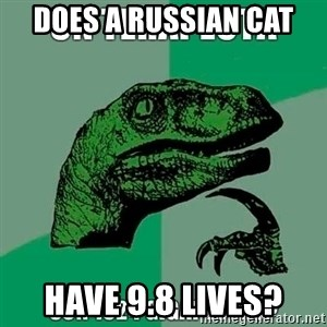 Velociraptor Filosofo - Does a russian cat have 9.8 Lives?