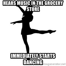Socially Awkward Dancer - Hears music in the grocery store immediately starts dancing
