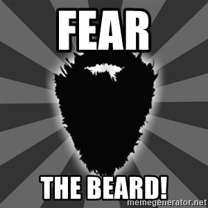 BEARD - fear the beard!
