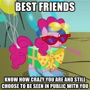 pinkie pie dragonshy - Best Friends Know how crazy you are and still choose to be seen in public with you
