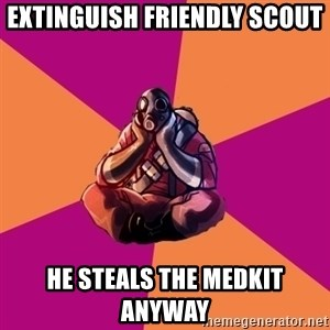 Sad Pyro - EXTINGUISH FRIENDLY SCOUT HE STEALS THE MEDKIT ANYWAY