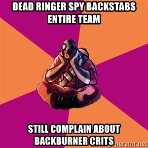Sad Pyro - Dead ringer spy backstabs entire team still complain about backburner crits