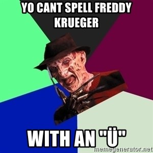 "freddy krueger - yo cant spell Freddy Krueger with an ""ü"""