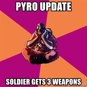 Sad Pyro - Pyro update Soldier gets 3 weapons