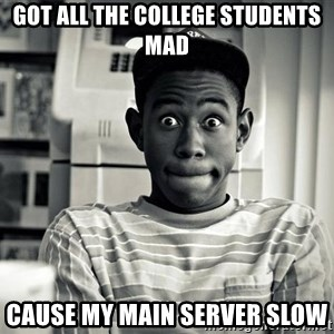 Tyler the Creator - GOT ALL THE COLLEGE STUDENTS MAD cause my main server slow