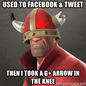 Furious Soldier - used to facebook & tweet then i took a g+ arrow in the knee