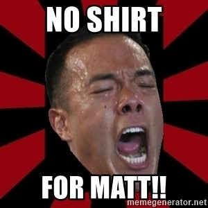 angryCoach - NO SHIRT FOR MATT!!