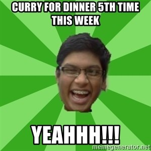 Excited Brown Kid - Curry for dinner 5th time this week yeahhh!!!