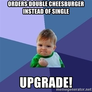 Success Kid - orders double cheesburger instead of single Upgrade!