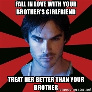 Sexy Damon - fall in love with your brother's girlfriend treat her better than your brother